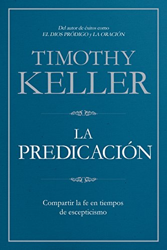 La Predicación: Compartir la fe en tiempos de escepticismo (Spanish Edition)