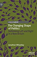 The Changing Shape of Politics: Rethinking Left and Right in a New Britain