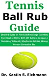 Tennis Ball Rub Guide: Detailed Guide on Tennis Ball Massage Essentials from Start to Finish; With DIY Rules to Conquer a Number of Ailments; Myofascial ... Posture Correction, Etc. (English Edition)