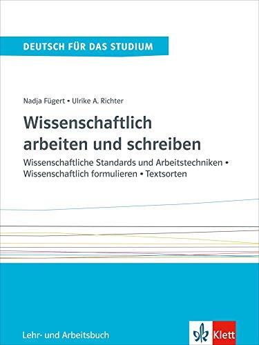 Wissenschaftlich arbeiten und schreiben: Wissenschaftliche Standards und Arbeitstechniken - Wissenschaftlich formulieren - Textsorten. Lehr- und Arbeitsbuch (Deutsch für das Studium)