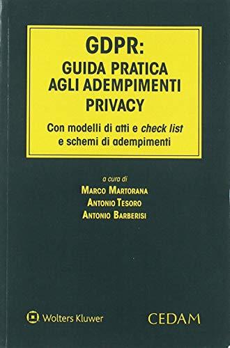 GDPR: guida pratica agli adempimenti privacy. Con modelli di atti e check list e schemi di adempimenti