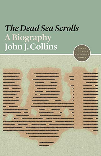 The Dead Sea Scrolls: A Biography (Lives of Great Religious Books, Band 1)
