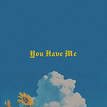 You Have Me
