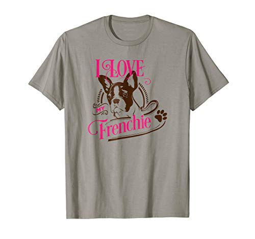 I Love My Frenchie T-Shirt for French Bulldog Lover Mom Dad