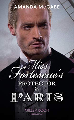 Miss Fortescue's Protector In Paris (Mills & Boon Historical) (Debutantes in Paris,...