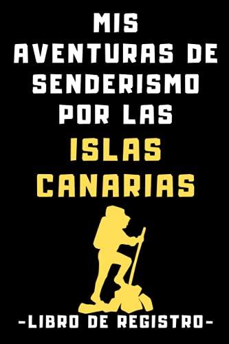 Mis Aventuras De Senderismo Por Las Islas Canarias - Libro De Registro: Con Páginas Prediseñadas Con Espacios Para Que Puedas Completar Con Todos Los Detalles De Tus Rutas - 120 Páginas