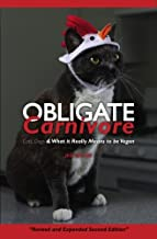 Obligate Carnivore: Cats, Dogs & What It Really Means to Be Vegan 2nd Edition