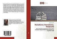 Patriotisme, Humanisme, Modernité: Trois concepts européens au service de la littérature nègre d'Haiti du dix-neuvième au vingtième siècle