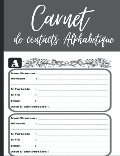 Carnet de contacts Alphabétique: Carnet d'adresses Alphabétique   Répertoire Téléphonique de Contacts   Complet, Nom, Téléphones, Mail, Anniversaire /10 Pages par Lettre