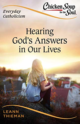 Chicken Soup for the Soul, Everyday Catholicism: Hearing God's Answers in Our Lives (English Edition)