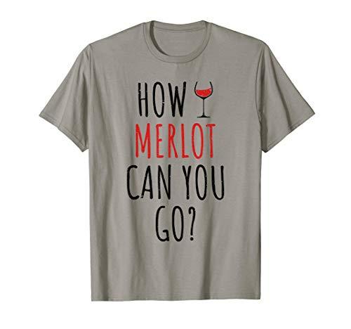 How Merlot Can You Go Weinglas Wein Spruch Rotwein Geschenk T Shirt