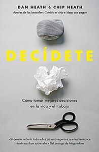 Decídete: Cómo tomar las mejores decisiones en la vida y en el trabajo par Chip Heath
