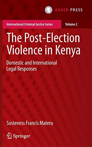 The Post-Election Violence in Kenya: Domestic and International Legal Responses (International Criminal Justice Series (2), Band 2)