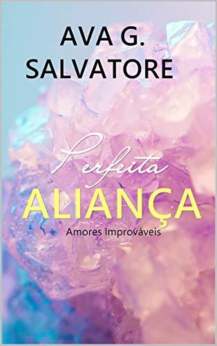 Perfeita Alianca Serie Amores Improvaveis Livro 1 Ebooks Na Amazon Com Br