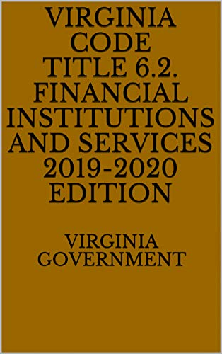 Virginia Code Title 6.2. Financial Institutions and Services 2019-2020 Edition (English Edition)
