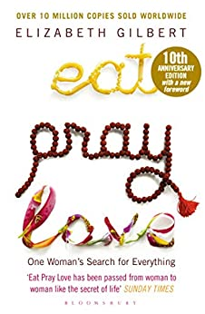 Eat Pray Love: One Woman's Search for Everything by [Elizabeth Gilbert]