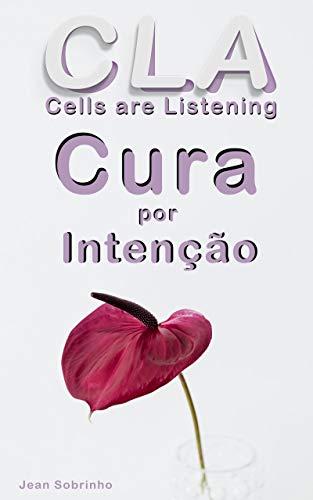 Cura por Intenção: CLA Cells are Listening (Portuguese Edition)