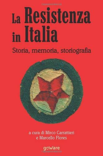 La Resistenza in Italia. Storia, memoria, storiografia