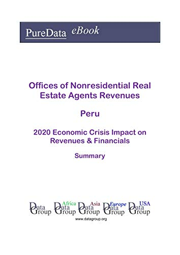 Offices of Nonresidential Real Estate Agents Revenues Peru Summary: 2020 Economic Crisis Impact on Revenues & Financials (English Edition)
