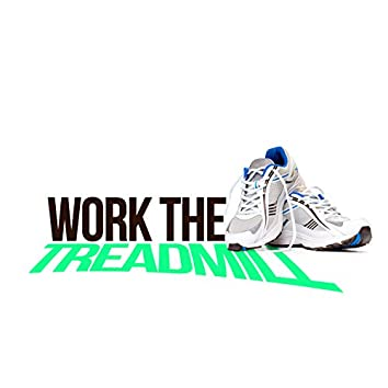 Work the Treadmill