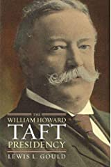 The William Howard Taft Presidency (American Presidency (Univ of Kansas Hardcover)) Hardcover
