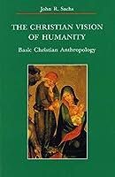 The Christian Vision of Humanity: Basic Christian Anthropology (Zacchaeus Studies Theology)