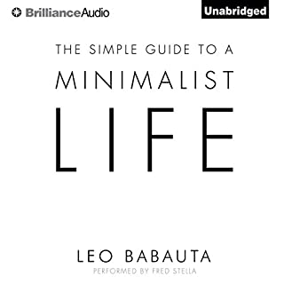 The Simple Guide to a Minimalist Life                   By:                                                                                                                                 Leo Babauta                               Narrated by:                                                                                                                                 Fred Stella                      Length: 1 hr and 57 mins     235 ratings     Overall 4.3