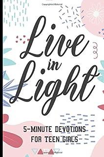 Live In Light 5-Minute Devotions For Teen Girls: Prayer Journal For Teenage Girls, Diary For Journaling Graude and Praises...