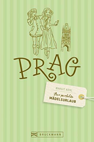 Prag Stadtführer. Der perfekte Mädelsurlaub – Prag. Perfekter Stadtführer für Mädels: Shopping, Ausgehen, Essen und Trinken, Kultur. Städteurlaub für Frauen.