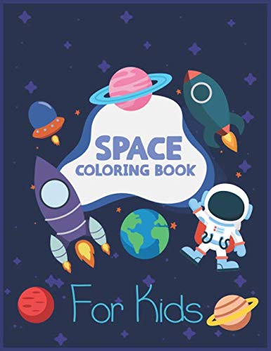 SPACE COLORING BOOK: Amazing Space Coloring Spaceships , Solar System Planets , Rockets, Astronauts & Aliens,Fun & Educational Activity Book For ... , Perfect Gift For Boys Or Girls Ages 4  8.