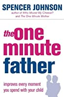 The One-Minute Father (The One Minute Manager) by Spencer Johnson(2004-08-16)