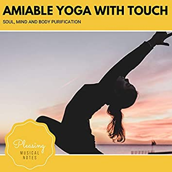 Amiable Yoga With Touch - Soul, Mind And Body Purification