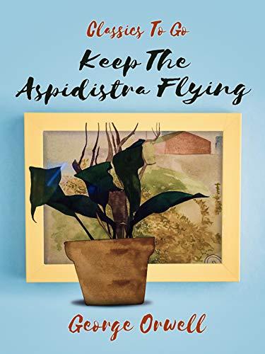 Keep the Aspidistra Flying (Classics To Go) (English Edition)