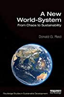 A New World-System: From Chaos to Sustainability (Routledge Studies in Sustainable Development)