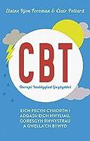 CBT Therapi Ymddygiad Gwybyddol: Eich pecyn cymorth i addasu eich hwyliau, goresgyn rhwystrau a gwella'ch bywyd