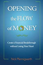 Opening the Flow of Money: Create a Financial Breakthrough Without Losing Your Heart