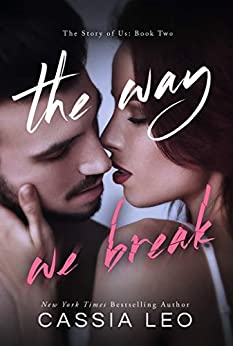 The Way We Break (The Story of Us Book 2) by [Cassia Leo]