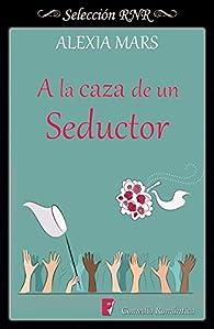 A la caza de un seductor par Alexia Mars