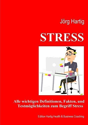 Stress: Ein Überblick über Begriffe und Definition, Stressreaktion und Stressoren, Diagnostik und Erfassungsmethoden