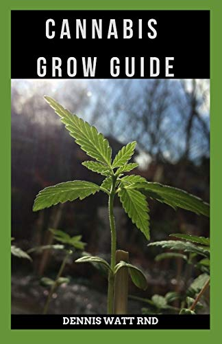 CANNABIS GROW GUIDE: The Miraculous Guide To Grow Cannabis For Medical Use