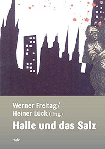 Halle und das Salz (Forschungen zur hallischen Stadtgeschichte)