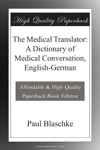 The Medical Translator: A Dictionary of Medical Conversation, English-German