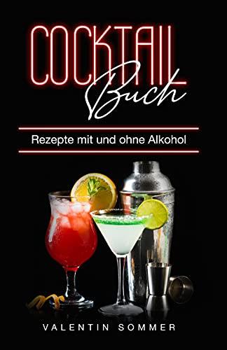 Cocktail Buch Rezepte mit und ohne Alkohol : Die 150 leckersten Cocktails für den Sommer und Winter - Fruchtige & Klassische Cocktails blitzschnell gemixt