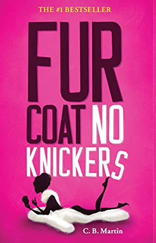 Fur Coat No Knickers: A hilarious, touching and outrageous tale; bound to relate to any woman (Fur Coat Series Book 1)