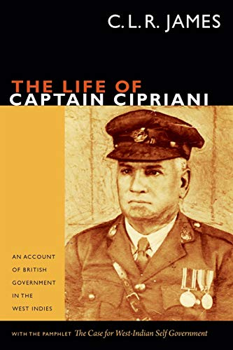 Compare Textbook Prices for The Life of Captain Cipriani: An Account of British Government in the West Indies, with the pamphlet The Case for West-Indian Self Government The C. L. R. James Archives  ISBN 9780822356516 by James, C. L. R.