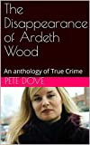 The Disappearance of Ardeth Wood: An anthology of True Crime