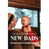 Personal Experiences Of New Dads: This Is Daddy's Point Of View About Fatherhood: Becoming A Father Book (English Edition)
