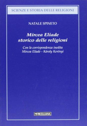 Mircea Eliade storico delle religioni. Con la corrispondenza inedita di Mircea Eliade-Károly Kerényii