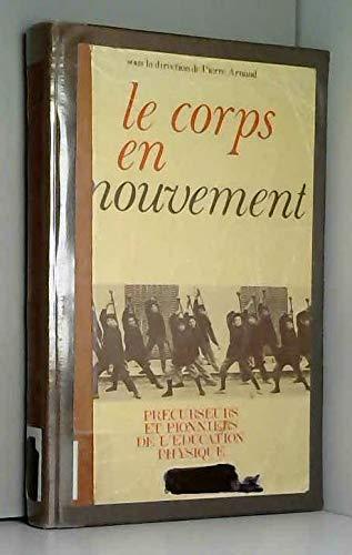 Le Corps en mouvement: Précurseurs et pionniers de l'éducation physique