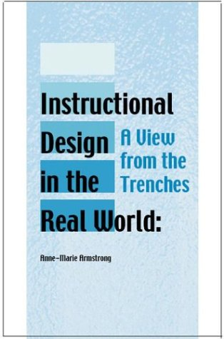 Instructional Design In The Real World A View From The Trenches Advanced Topics In Information Resources Management